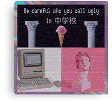 Be Careful Who You Call Ugly Canvas Print