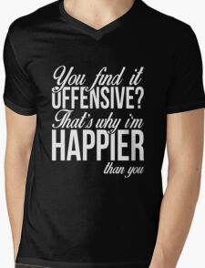 You find it offensive.. I'm happier than you funny t-shirt Mens V-Neck T-Shirt
