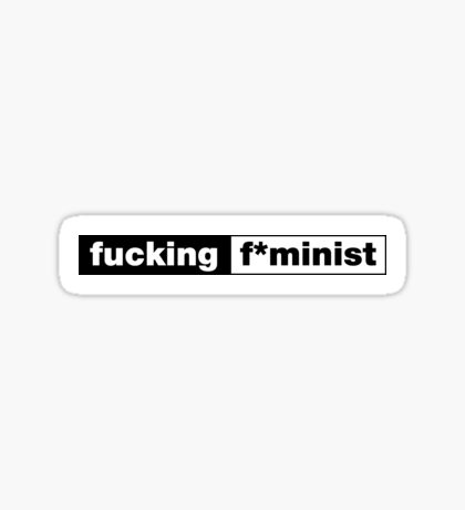 Fucking F*minist horizontal Sticker