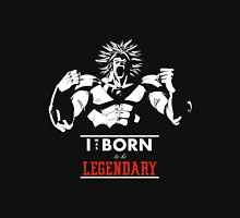 I was Born to be Legendary - Broly Unisex T-Shirt
