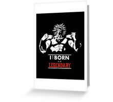 I was Born to be Legendary - Broly Greeting Card