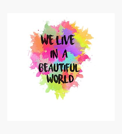 We Live in a Beautiful World Watercolor Photographic Print