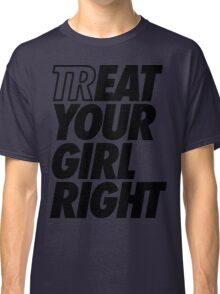 Treat Eat Your Girl Right Classic T-Shirt