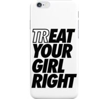Treat Eat Your Girl Right iPhone Case/Skin
