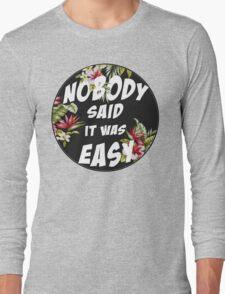 Nobody Said it was Easy Long Sleeve T-Shirt