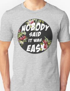 Nobody Said it was Easy Unisex T-Shirt