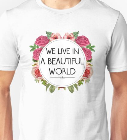 We Live in a Beautiful World Unisex T-Shirt