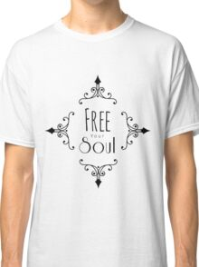 FREE YOUR SOUL inspirational quote Classic T-Shirt