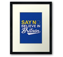 say no believe in britain - brexit Framed Print