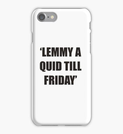 lemmy a quid till friday iPhone Case/Skin
