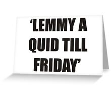 lemmy a quid till friday Greeting Card