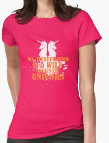 My best friend is a wild majestic unicorn cool funny t-shirt Womens Fitted T-Shirt