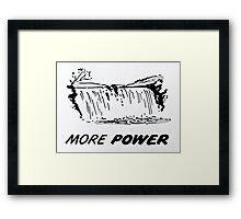 More Power Framed Print