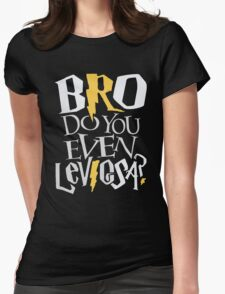 Bro do you even Leviosa? Womens Fitted T-Shirt