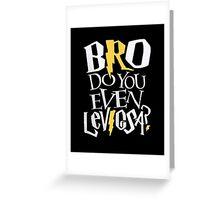 Bro do you even Leviosa? Greeting Card