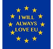I will always love EU Photographic Print