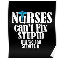 Nurses can't fix stupid but we can sedate it funny t-shirt Poster