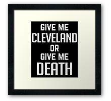 Give Me Cleveland Or Give Me Death - T Shirt Framed Print