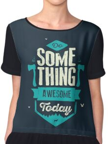 DO SOMETHING AWESOME TODAY Chiffon Top