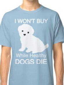 I won't buy while healthy Dogs Die Classic T-Shirt