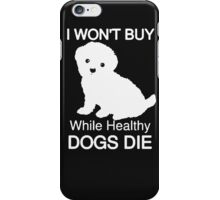 I won't buy while healthy Dogs Die iPhone Case/Skin