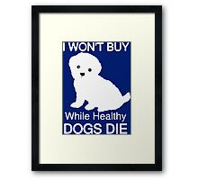 I won't buy while healthy Dogs Die Framed Print