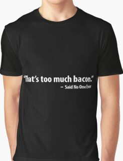THAT'S TOO MUCH BACON Funny Humor Breakfast Eggs Meat Lovers Tee New Graphic T-Shirt