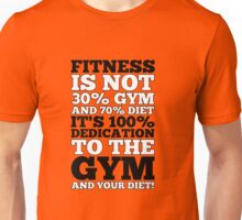 Fitness Is Not 30% Gym And & 70% Diet It's 100% Dedication To The Gym And Your Diet! - Gym Motivational Quotes Unisex T-Shirt