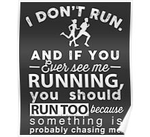 I Don't Run And If You Ever See Me Running Funny T-Shirt Poster