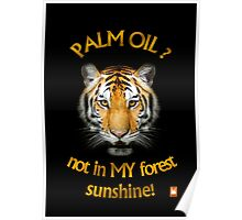 PALM OIL? not in MY forest! series - tiger 1 Poster