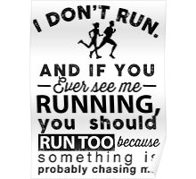 I Don't Run If You See Me Running Something Is Chasing Me T-Shirt Poster
