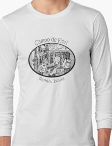 Italy- the Campo de Fiori in Rome * Long Sleeve T-Shirt
