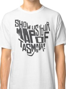 Show Us Your Map of Tasmania! - Black Classic T-Shirt