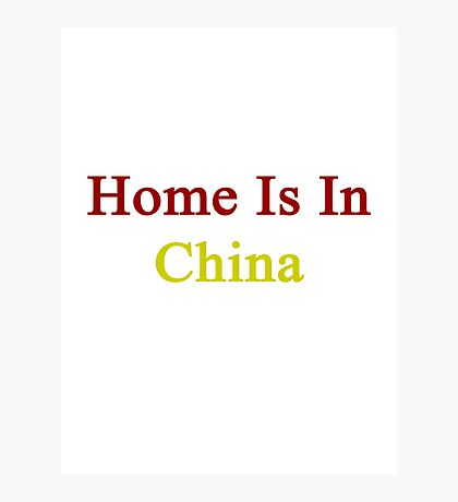 Home Is In China Photographic Print