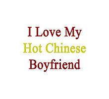 I Love My Hot Chinese Boyfriend Photographic Print