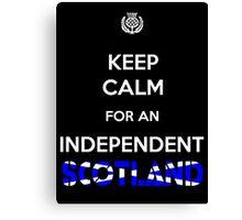 Keep Calm for an Independent Scotland Canvas Print