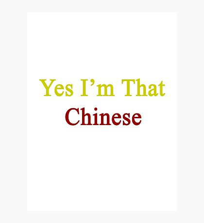 Yes I'm That Chinese  Photographic Print