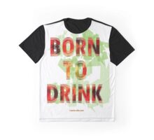 Born to Drink Graphic T-Shirt