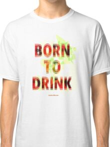 Born to Drink Classic T-Shirt