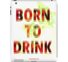 Born to Drink iPad Case/Skin