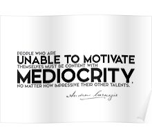 unable to motivate: mediocrity - andrew carnegie Poster