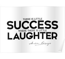 little success where there is little laughter - andrew carnegie Poster