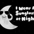 I Wear My Sunglasses At Night by badbugs