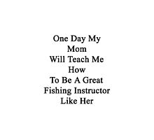 One Day My Mom Will Teach Me How To Be A Great Fishing Instructor Like Her by supernova23