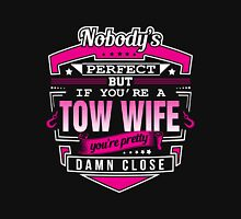 Truck - Nobody Perfect But If You 're A Tow Wife You 're Pretty Damn Close Unisex T-Shirt