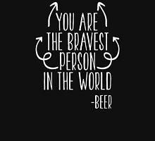 You Are The Bravest Person In The World, Said The Beer. Party Humor T Shirt Classic T-Shirt