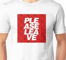 PLEASE LEAVE Unisex T-Shirt
