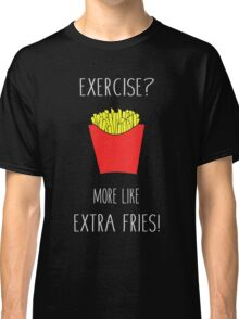 Exercise? More Like Extra Fries! (Version 2) Classic T-Shirt
