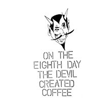 on the eighth day the devil created coffee Photographic Print