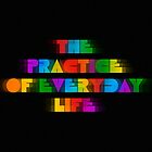 The Practice of Everyday Life (Dark) by Greg Stedman